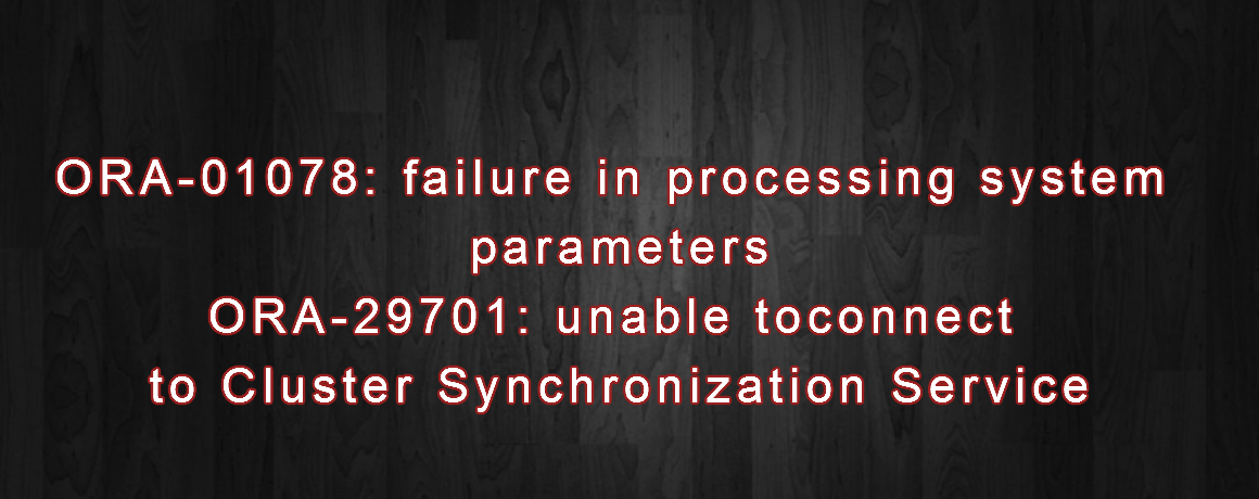 Oracle 18c ORA-01078 ORA-29701: unable to connect to Cluster